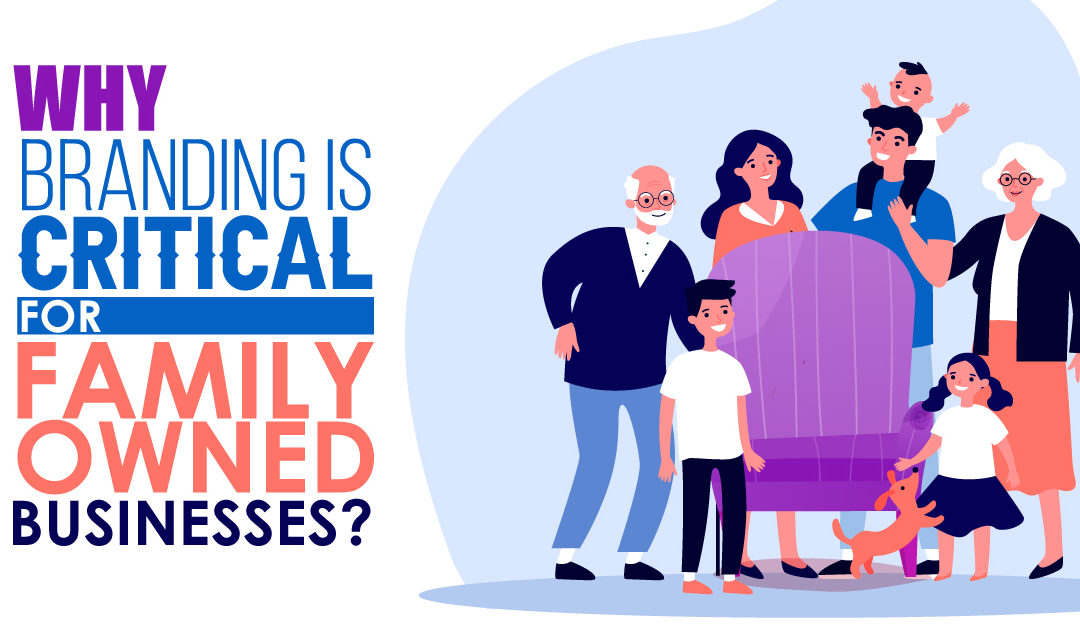 Why Branding is Critical for Family Owned Businesses