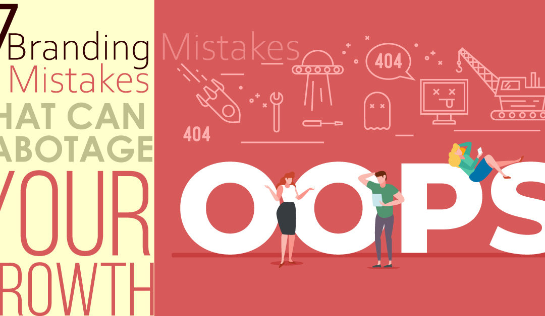 7 Branding Mistakes that can Sabotage your Growth