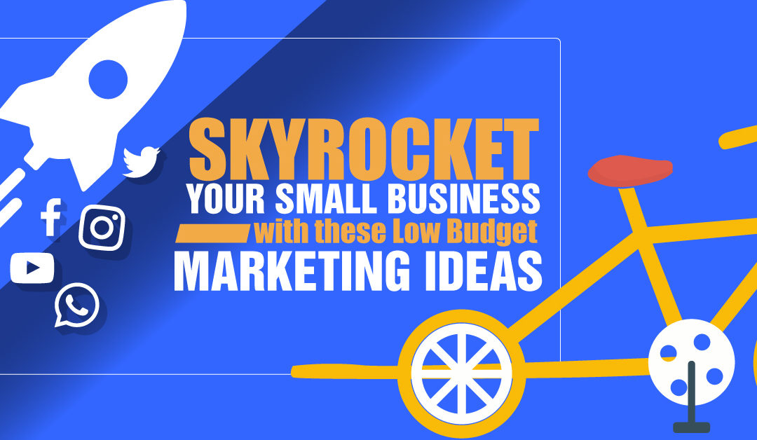 Skyrocket your Small Business with these Low Budget Marketing Ideas