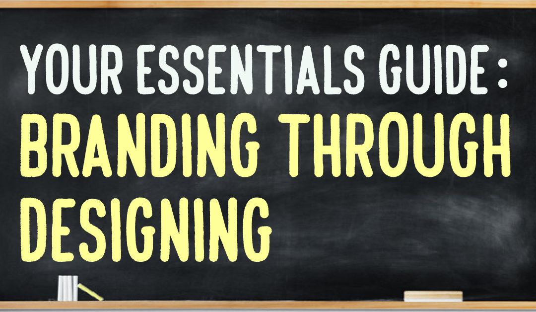 Your Essentials Guide: Branding Through Designing