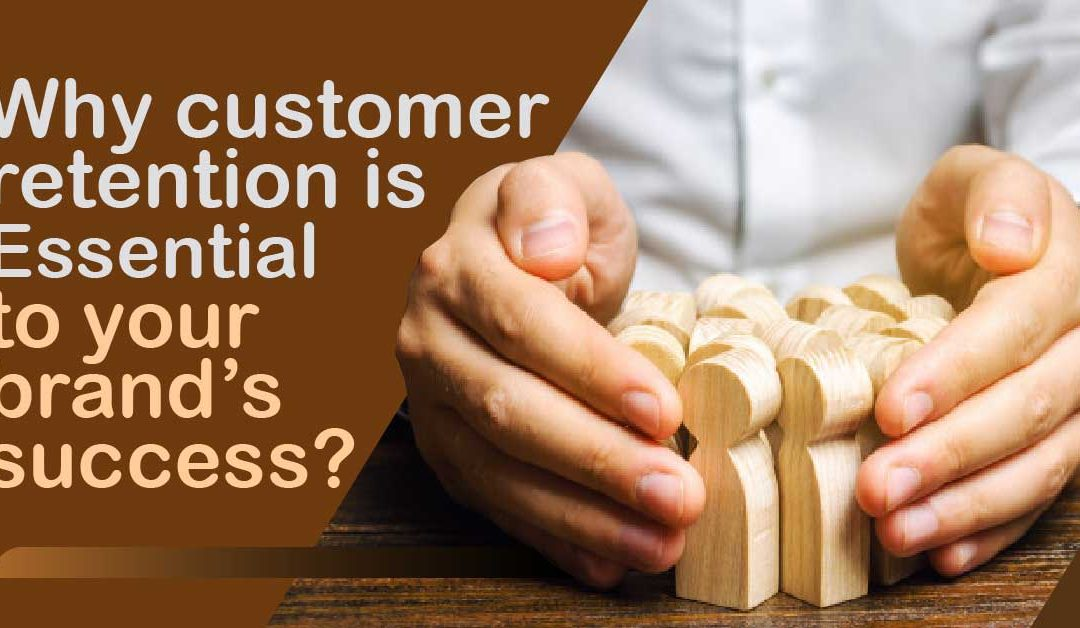 Why Customer Retention is Essential to your Brand's Success?