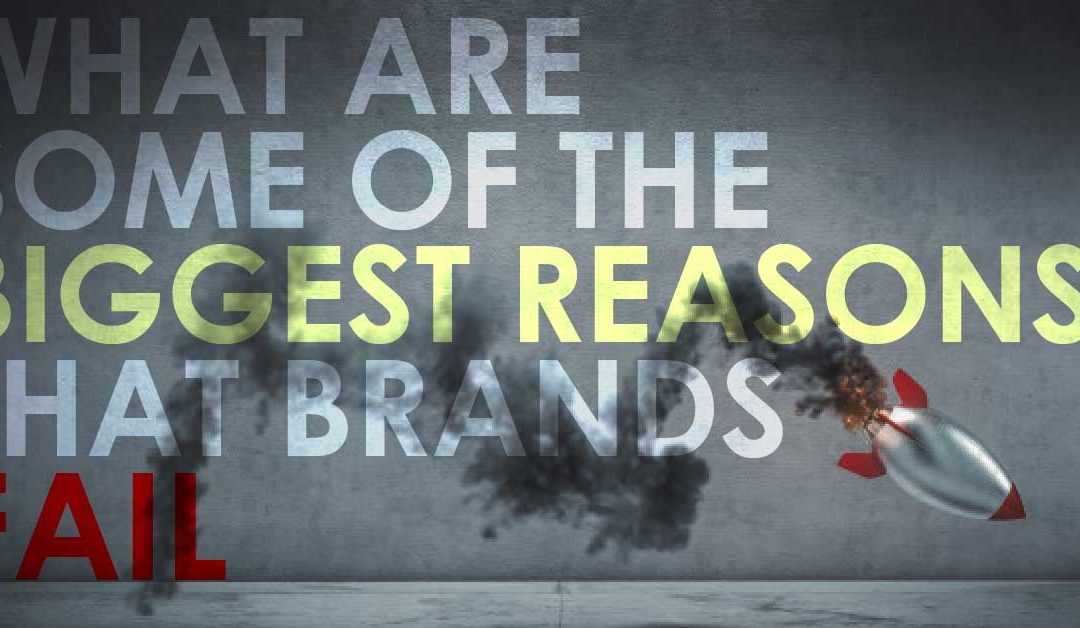 What are some of the Biggest Reasons that Brands Fail?