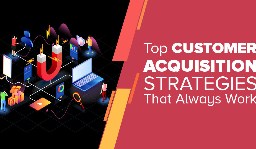 Top Customer Acquisition Strategies That Always Work