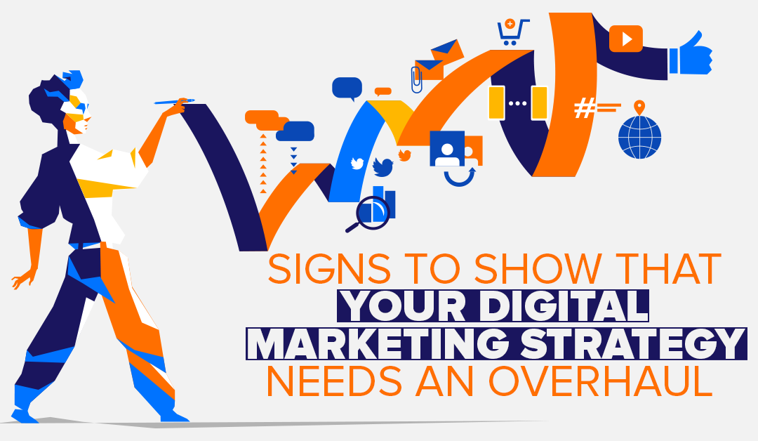 SIGNS TO SHOW THAT YOUR DIGITAL MARKETING STRATEGY NEEDS AN OVERHAUL
