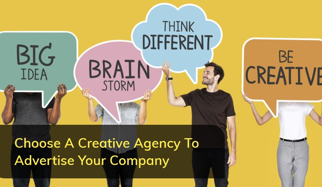 Choose A creative Agency To Advertise Your Company
