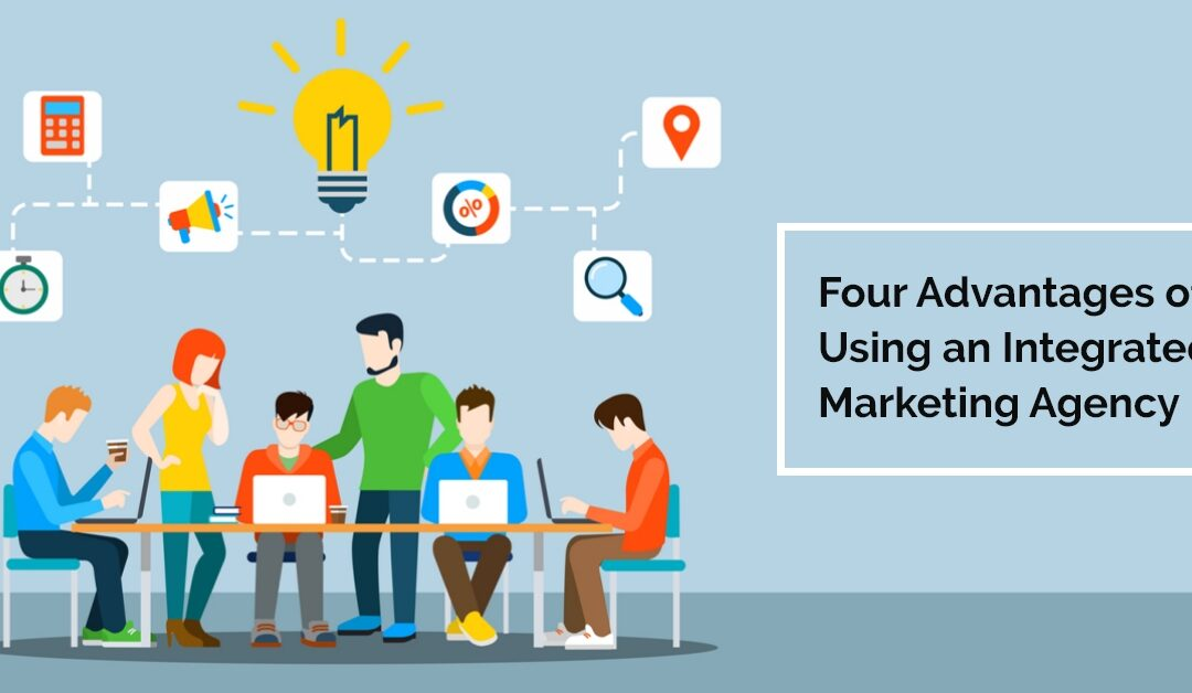 Four Advantages of Using an Integrated Marketing Agency