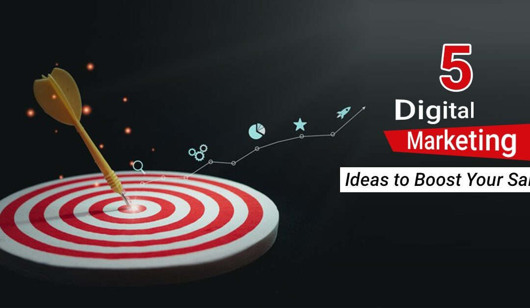 5 Digital Marketing Ideas to Boost Your Sales