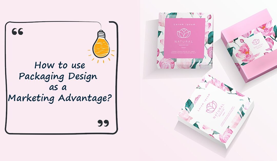 How To Use Packaging Design As A Marketing Advantage?
