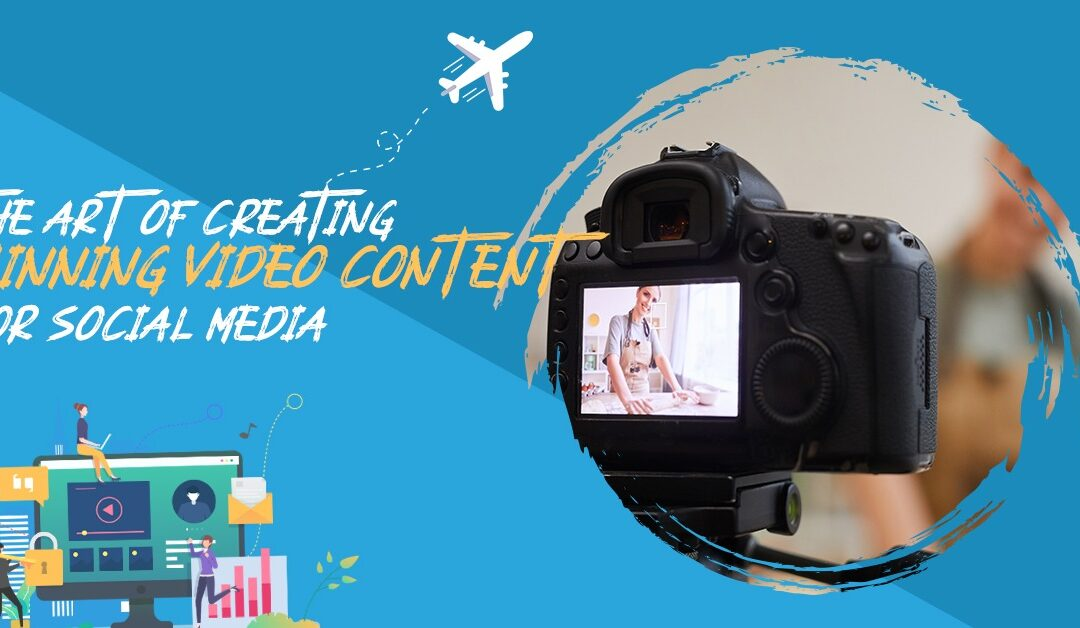 The Art of Creating Winning Video Content for Social Media
