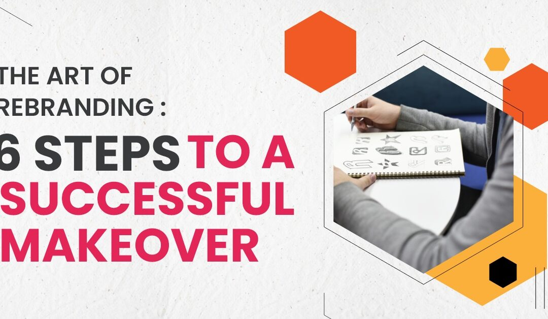 The Art of Rebranding: 6 Steps to a Successful Makeover