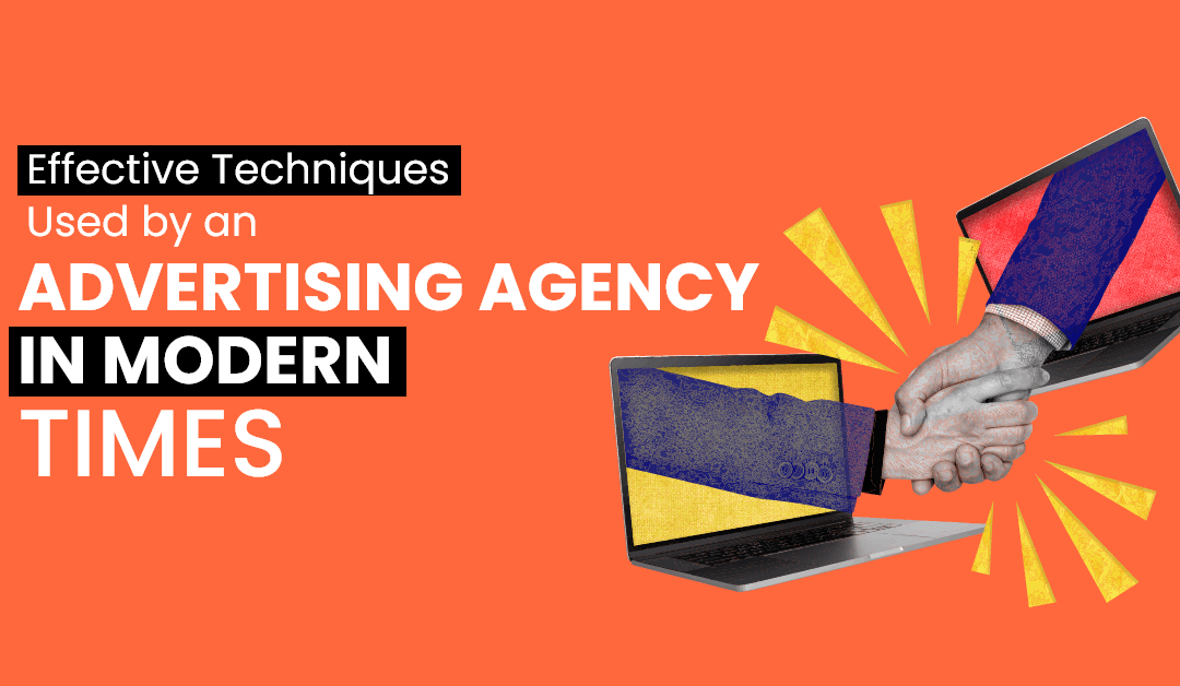 Effective Techniques Used by an Advertising Agency in Modern Times